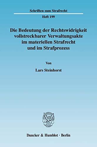 Die Bedeutung der Rechtswidrigkeit vollstreckbarer Verwaltungsakte im materiellen Strafrecht und im...