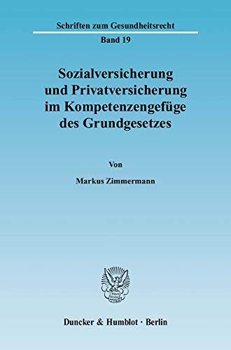 Sozialversicherung und Privatversicherung im Kompetenzengefüge des Grundgesetzes: Markus ...