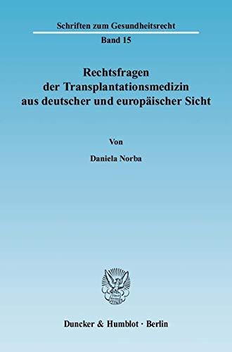 Rechtsfragen der Transplantationsmedizin aus deutscher und europäischer Sicht: Daniela Norba