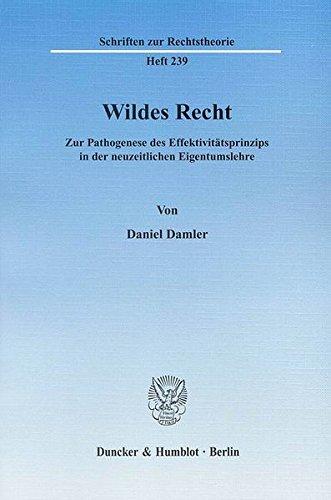 9783428128587: Wildes Recht: Zur Pathogenese des Effektivitätsprinzips in der neuzeitlichen Eigentumslehre