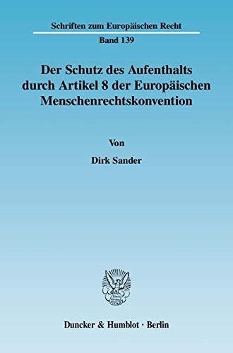 9783428128686: Der Schutz des Aufenthalts durch Artikel 8 der Europäischen Menschenrechtskonvention