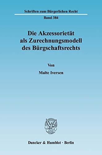 Die Akzessorietät als Zurechnungsmodell des Bürgschaftsrechts: Malte Iversen