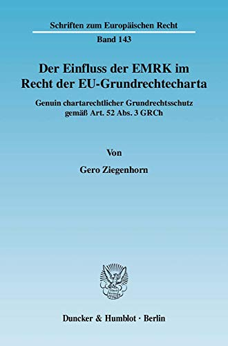 9783428128938: Der Einfluss der EMRK im Recht der EU-Grundrechtecharta: Genuin chartarechtlicher Grundrechtsschutz gem�� Art. 52 Abs. 3 GRCh