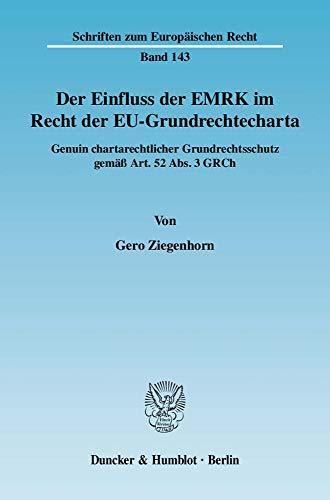 Der Einfluss der EMRK im Recht der EU-Grundrechtecharta: Gero Ziegenhorn
