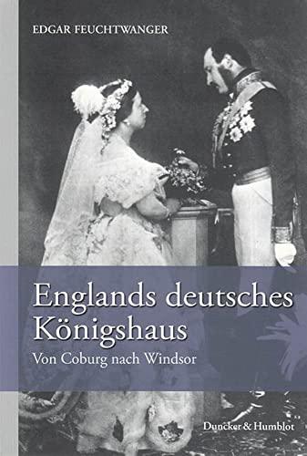 Englands deutsches Königshaus: Von Coburg nach Windsor (Paperback) - Edgar Feuchtwanger