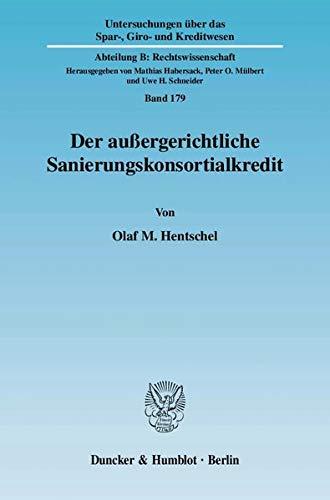 Der außergerichtliche Sanierungskonsortialkredit: Olaf M. Hentschel