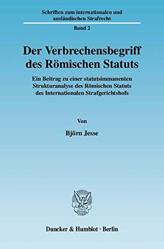 Der Verbrechensbegriff des Römischen Statuts: Björn Jesse