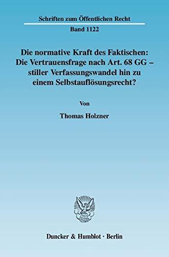 Die normative Kraft des Faktischen: Die Vertrauensfrage nach Art. 68 GG - stiller Verfassungswandel...