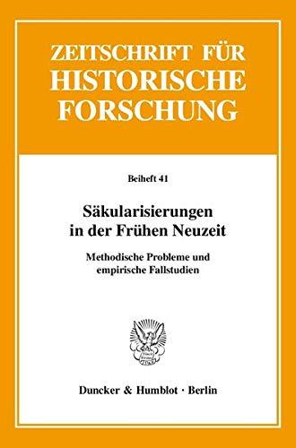 9783428129430: Säkularisierungen in der Frühen Neuzeit.: Methodische Probleme und empirische Fallstudien. Zeitschrift für Historische Forschung. Beiheft 41