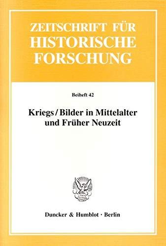 9783428129447: Kriegs / Bilder in Mittelalter und Früher Neuzeit (Zeitschrift für Historische Forschung. Beihefte)