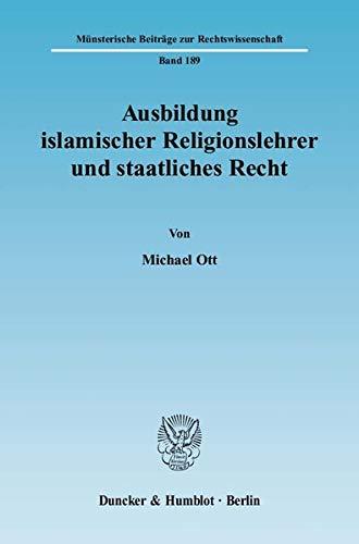 Ausbildung islamischer Religionslehrer und staatliches Recht: Michael Ott