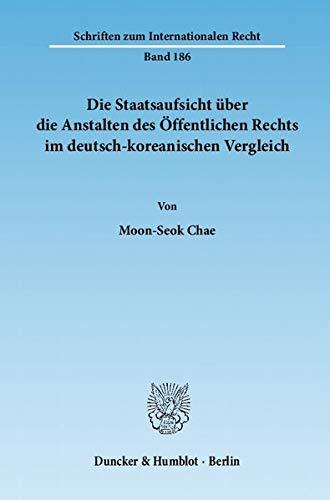 Die Staatsaufsicht über die Anstalten des Öffentlichen Rechts im deutsch-koreanischen ...