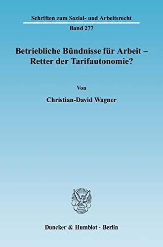 Betriebliche Bündnisse für Arbeit - Retter der Tarifautonomie?: Christian-David Wagner