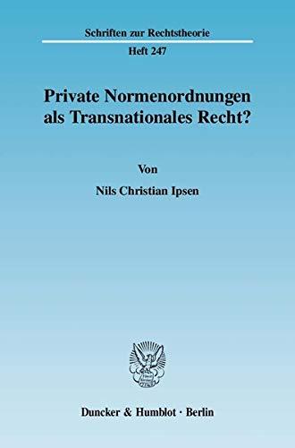 Private Normenordnungen als Transnationales Recht?: Nils Christian Ipsen