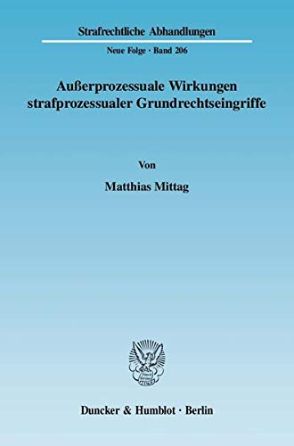 Außerprozessuale Wirkungen strafprozessualer Grundrechtseingriffe: Matthias Mittag