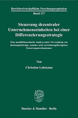 Steuerung dezentraler Unternehmenseinheiten bei einer Differenzierungsstrategie: Christian Lohmann