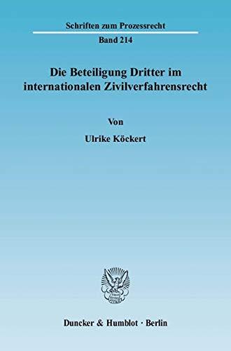 Die Beteiligung Dritter im internationalen Zivilverfahrensrecht: Ulrike K�ckert