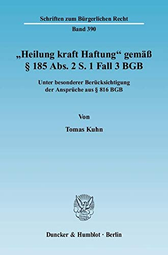 "Heilung kraft Haftung"" gemäß § 185 Abs. 2 S. 1 Fall 3 BGB.: Tomas Kuhn"