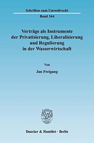 Verträge als Instrumente der Privatisierung, Liberalisierung und Regulierung in der ...