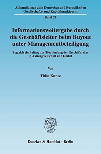 9783428130467: Informationsweitergabe durch die Geschäftsleiter beim Buyout unter Managementbeteiligung: Zugleich ein Beitrag zur Treubindung der Geschäftsleiter in Aktiengesellschaft und GmbH