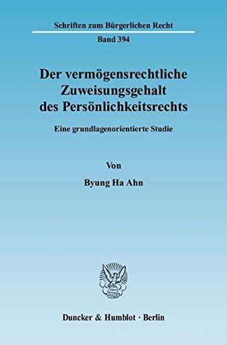 Der vermögensrechtliche Zuweisungsgehalt des Persönlichkeitsrechts: Byung Ha Ahn