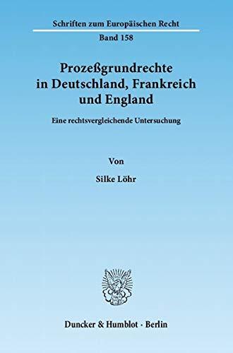 Prozeßgrundrechte in Deutschland, Frankreich und England: Silke Löhr