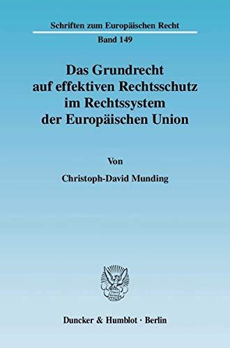 Das Grundrecht auf effektiven Rechtsschutz im Rechtssystem der Europäischen Union: ...