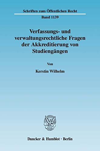 Verfassungs- und verwaltungsrechtliche Fragen der Akkreditierung von Studiengängen: Kerstin ...