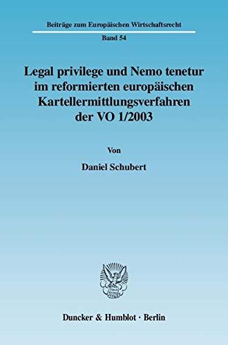 Legal privilege und Nemo tenetur im reformierten europäischen Kartellermittlungsverfahren der ...