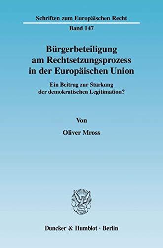 Bürgerbeteiligung am Rechtsetzungsprozess in der Europäischen Union: Oliver Mross