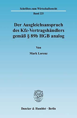 Der Ausgleichsanspruch des Kfz-Vertragshändlers gemäß § 89b HGB analog: Mark ...