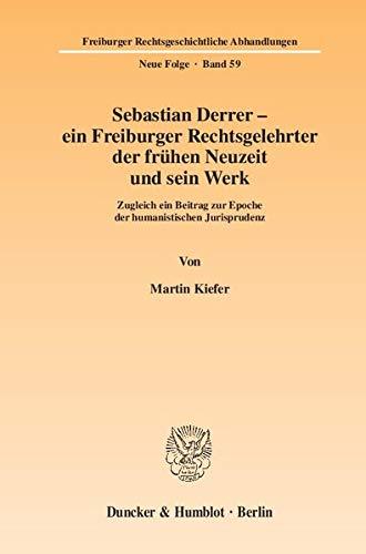 Sebastian Derrer - ein Freiburger Rechtsgelehrter der frühen Neuzeit und sein Werk: Martin ...