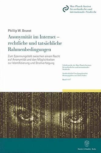 Anonymität im Internet - rechtliche und tatsächliche Rahmenbedingungen: Phillip W. Brunst