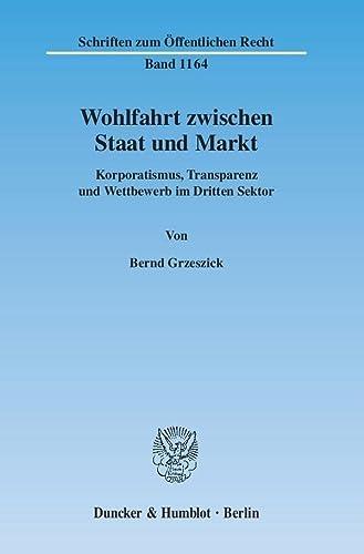 9783428131884: Wohlfahrt zwischen Staat und Markt: Korporatismus, Transparenz und Wettbewerb im Dritten Sektor