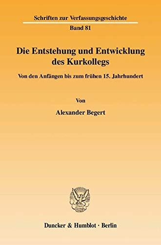 Die Entstehung und Entwicklung des Kurkollegs: Alexander Begert