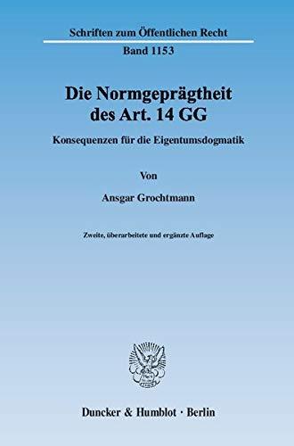 Die Normgeprägtheit des Art. 14 GG: Ansgar Grochtmann