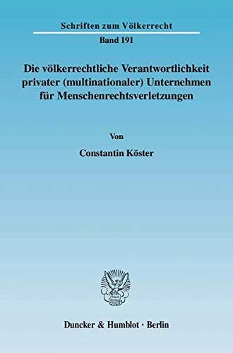 Die völkerrechtliche Verantwortlichkeit privater (multinationaler) Unternehmen für ...