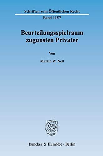 Beurteilungsspielraum zugunsten Privater: Die Ubertragung der herkommlichen Rechtsfigur auf das ...