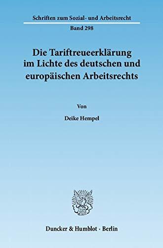 Die Tariftreueerklärung im Lichte des deutschen und europäischen Arbeitsrechts: Deike ...