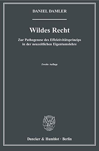 9783428133284: Wildes Recht: Zur Pathogenese des Effektivitätsprinzips in der neuzeitlichen Eigentumslehre (Schriften zur Rechtstheorie)