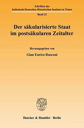 Der säkularisierte Staat im postsäkularen Zeitalter: Gian Enrico Rusconi