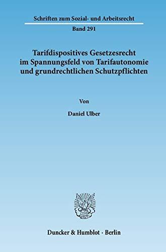 Tarifdispositives Gesetzesrecht im Spannungsfeld von Tarifautonomie und grundrechtlichen ...