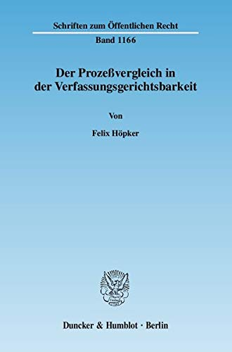 Der Prozeßvergleich in der Verfassungsgerichtsbarkeit: Felix H�pker