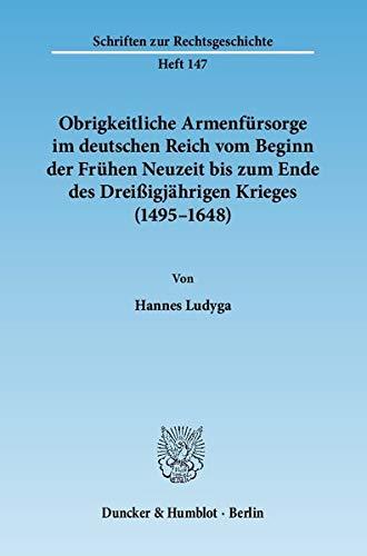 Obrigkeitliche Armenfürsorge im deutschen Reich vom Beginn der Frühen Neuzeit bis zum ...