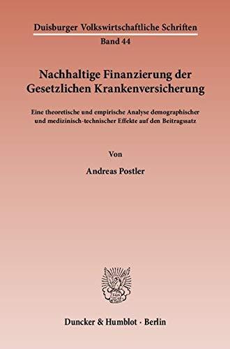 9783428133918: Nachhaltige Finanzierung der Gesetzlichen Krankenversicherung: Eine theoretische und empirische Analyse demographischer und medizinisch-technischer Effekte auf den Beitragssatz