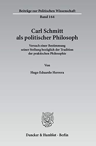 Carl Schmitt als politischer Philosoph: Hugo Eduardo Herrera