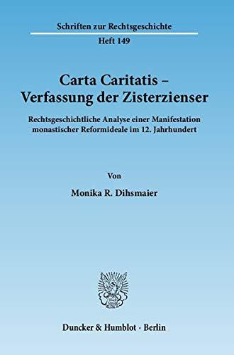 Carta Caritatis - Verfassung der Zisterzienser: Monika R. Dihsmaier