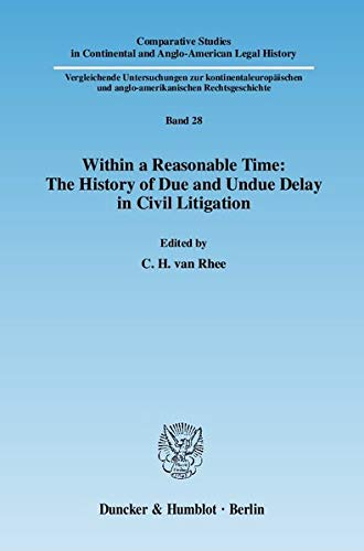 Within a Reasonable Time: The History of Due and Undue Delay in Civil Litigation: C. H. van Rhee