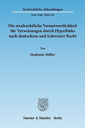 Die strafrechtliche Verantwortlichkeit für Verweisungen durch Hyperlinks nach deutschem und ...