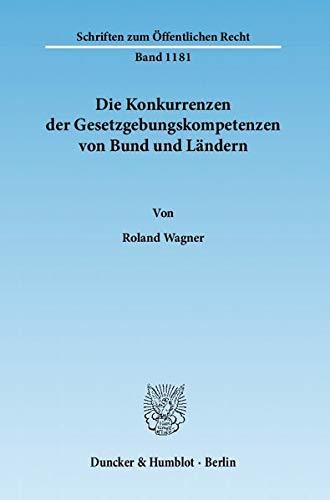 Die Konkurrenzen der Gesetzgebungskompetenzen von Bund und Ländern: Roland Wagner